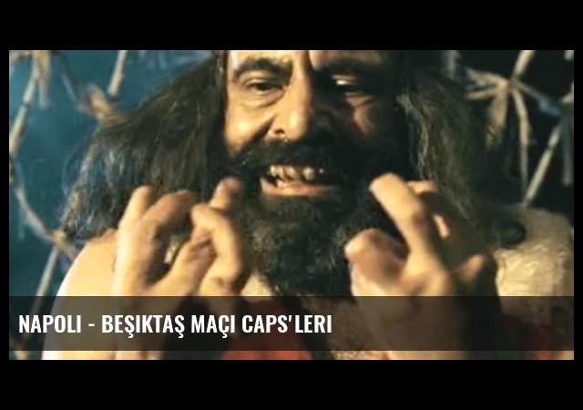 Napoli - Beşiktaş Maçı Caps'leri