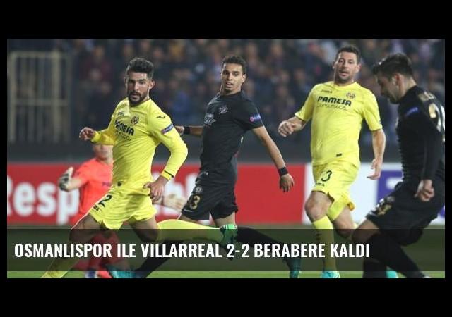 Osmanlıspor ile Villarreal 2-2 Berabere Kaldı