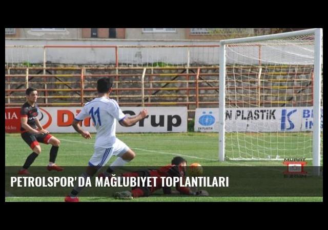 Petrolspor'da Mağlubiyet Toplantıları