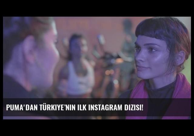PUMA'dan Türkiye'nin ilk Instagram dizisi!