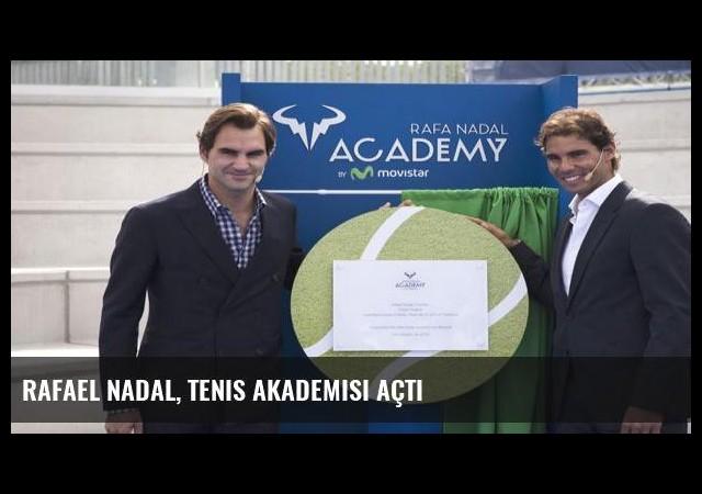 Rafael Nadal, tenis akademisi açtı