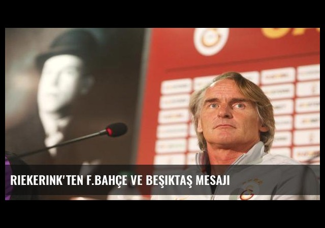 Riekerink'ten F.Bahçe ve Beşiktaş mesajı