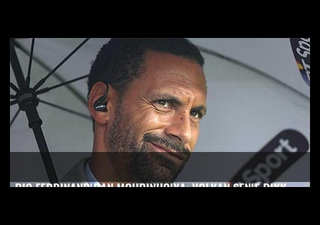 Rio Ferdinand'dan Mourinho'ya: Volkan Şen'e dikkat