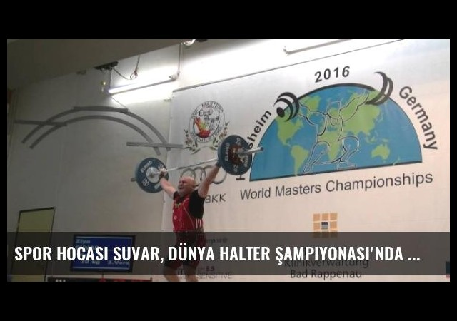 Spor Hocası Suvar, Dünya Halter Şampiyonası'nda 4. Oldu
