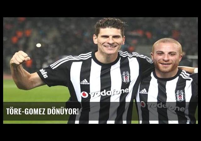 Töre-Gomez dönüyor!