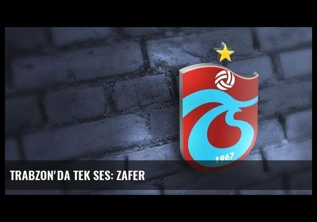Trabzon'da tek ses: Zafer