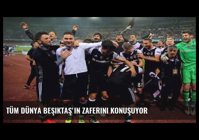 Tüm Dünya Beşiktaş'ın zaferini konuşuyor