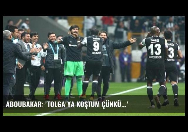 Aboubakar: 'Tolga'ya koştum çünkü...'