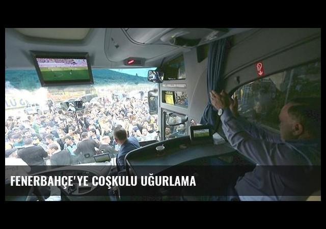 Fenerbahçe'ye coşkulu uğurlama