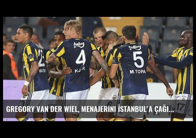 Gregory van der Wiel, Menajerini İstanbul'a Çağırdı