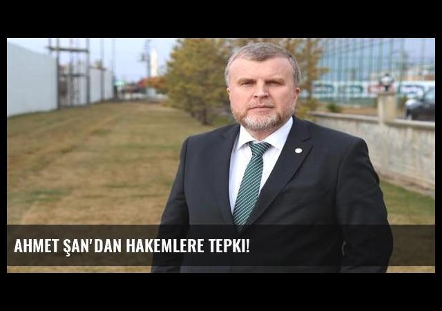 Ahmet Şan'dan hakemlere tepki!