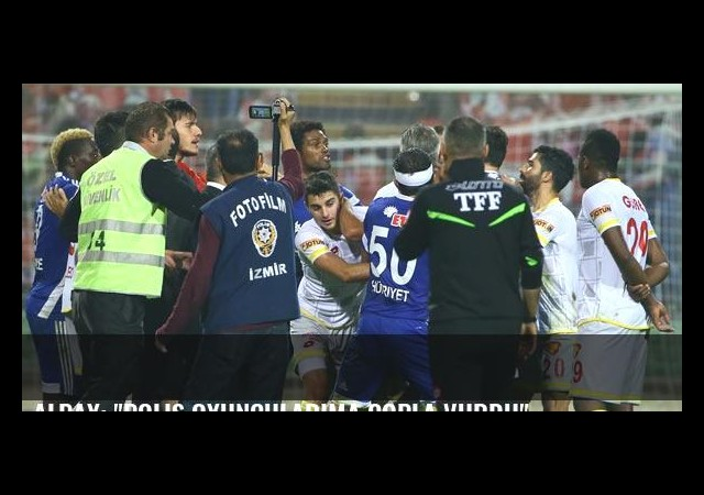 Alpay: 'Polis oyuncularıma copla vurdu'