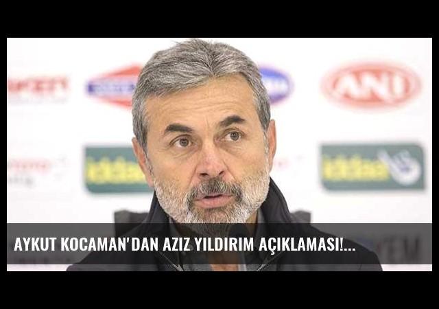 Aykut Kocaman'dan Aziz Yıldırım açıklaması!