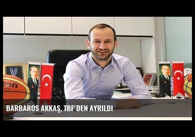 Barbaros Akkaş, TBF'den ayrıldı