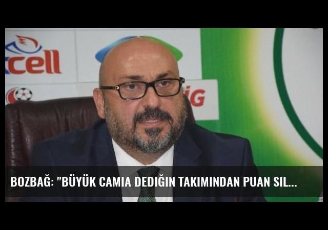 Bozbağ: 'Büyük Camia Dediğin Takımından Puan Sildirmez'