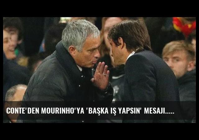 Conte'den Mourinho'ya 'Başka iş yapsın' mesajı...
