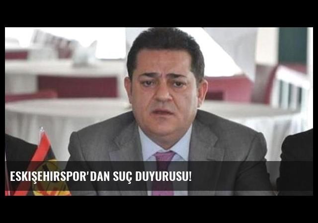 Eskişehirspor'dan suç duyurusu!