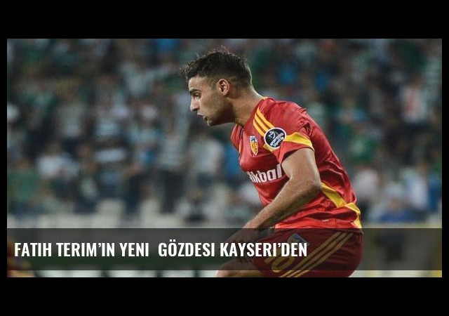 Fatih Terim'in yeni  gözdesi Kayseri'den