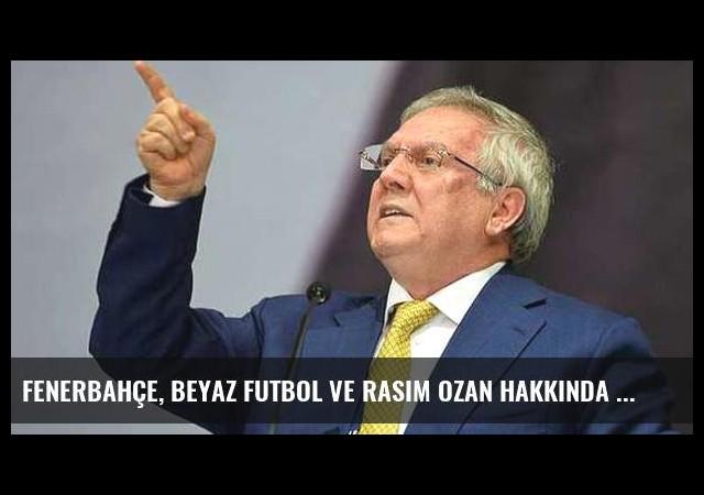 Fenerbahçe, Beyaz Futbol ve Rasim Ozan Hakkında Suç Duyurusunda Bulunacak