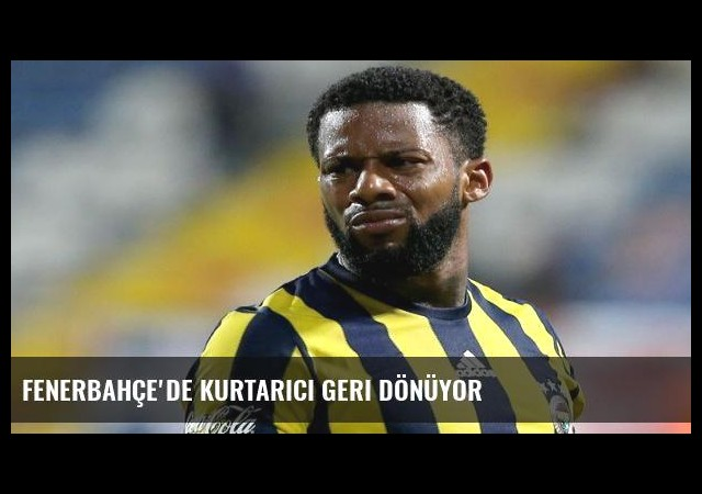 Fenerbahçe'de kurtarıcı geri dönüyor
