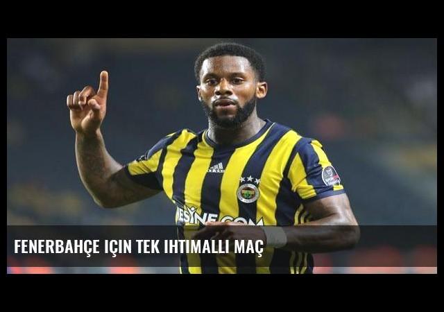 Fenerbahçe için tek ihtimalli maç