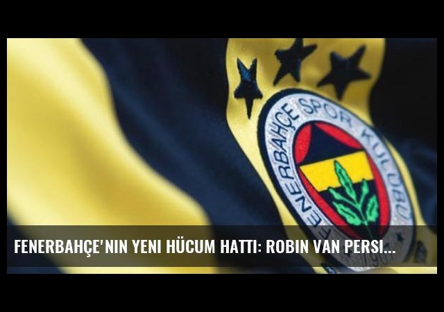 Fenerbahçe'nin Yeni Hücum Hattı: Robin van Persie, Sow ve Lens