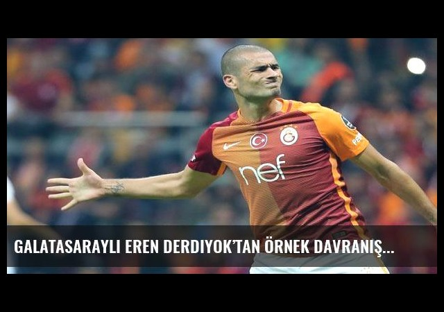 Galatasaraylı Eren Derdiyok'tan örnek davranış