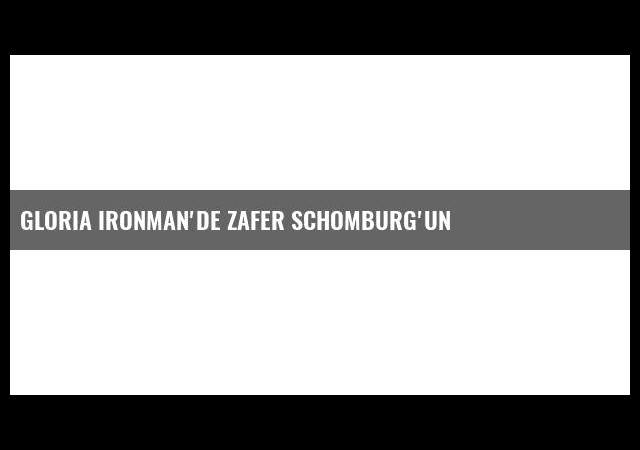 Gloria Ironman'de zafer Schomburg'un