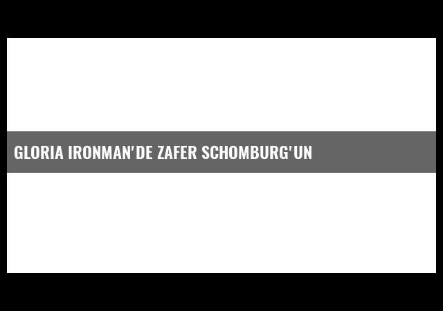 Gloria Ironman'de zafer Schomburg'un