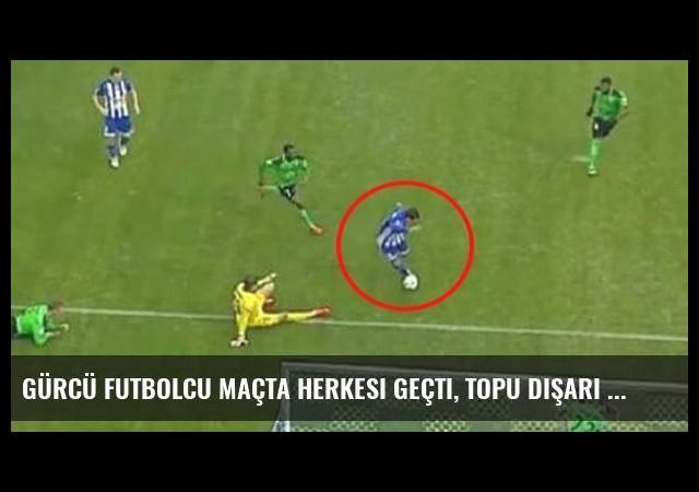 Gürcü Futbolcu Maçta Herkesi Geçti, Topu Dışarı Attı