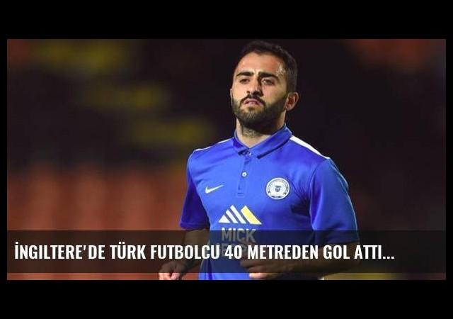 İngiltere'de Türk futbolcu 40 metreden gol attı