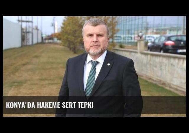 Konya'da hakeme sert tepki