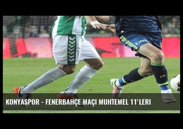 Konyaspor - Fenerbahçe maçı muhtemel 11'leri