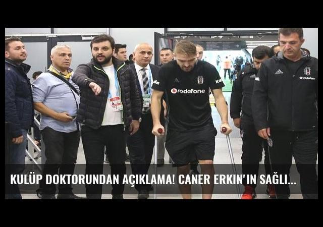 Kulüp doktorundan açıklama! Caner Erkin'in sağlık durumu...