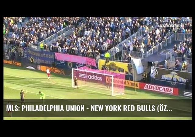 Mls: Philadelphia Union - New York Red Bulls (Özet)