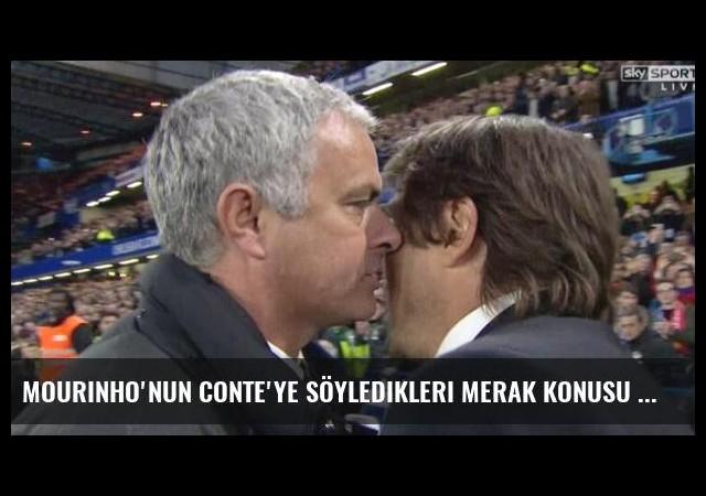 Mourinho'nun Conte'ye Söyledikleri Merak Konusu Oldu