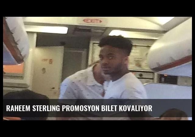 Raheem Sterling promosyon bilet kovalıyor