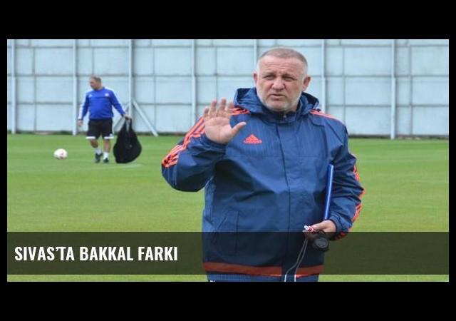 Sivas'ta Bakkal farkı