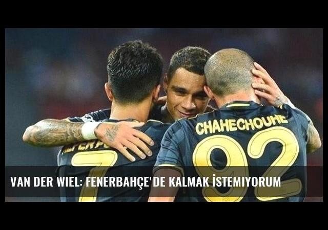 Van der Wiel: Fenerbahçe'de Kalmak İstemiyorum