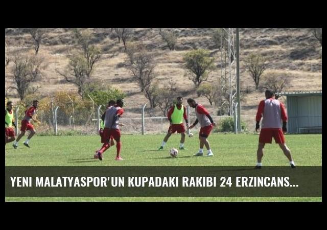 Yeni Malatyaspor'un Kupadaki Rakibi 24 Erzincanspor