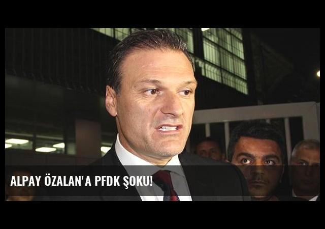 Alpay Özalan'a PFDK şoku!