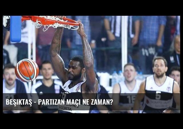 Beşiktaş - Partizan maçı ne zaman?