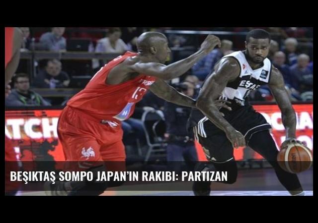 Beşiktaş Sompo Japan'ın rakibi: Partizan