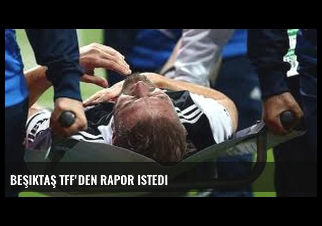 Beşiktaş TFF'den rapor istedi