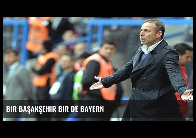 Bir Başakşehir bir de Bayern