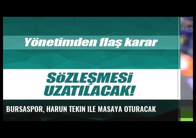 Bursaspor, Harun Tekin ile masaya oturacak