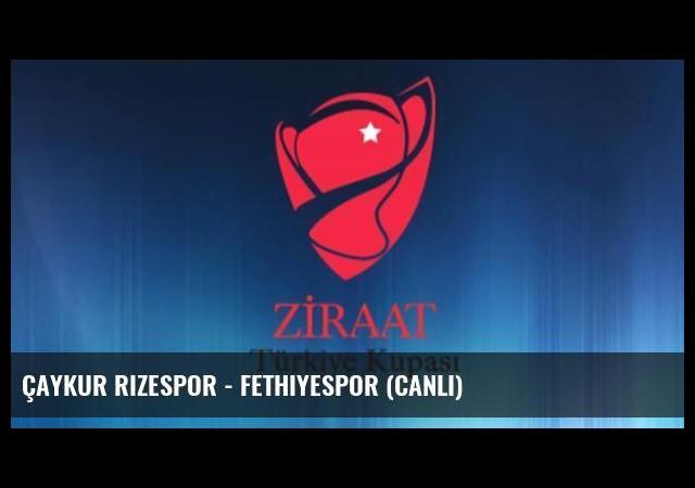 Çaykur Rizespor - Fethiyespor (Canlı)