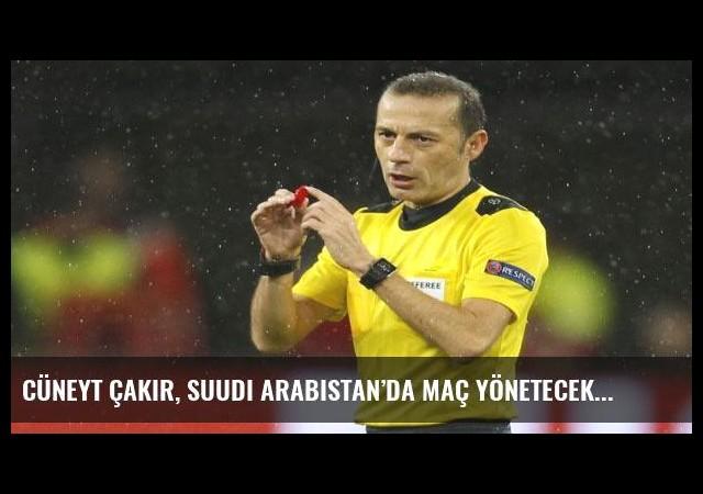 Cüneyt Çakır, Suudi Arabistan'da maç yönetecek