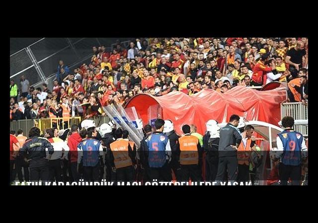 Fatih Karagümrük maçı Göztepelilere yasak