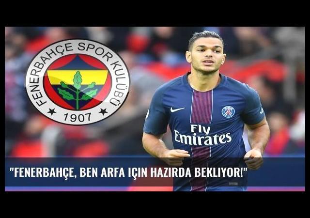 'Fenerbahçe, Ben Arfa için hazırda bekliyor!'